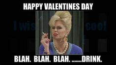 Happy Valentine's Day..Blah Blah Blah..drink