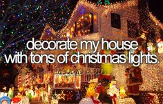 decorate my house in lots of christmas lights!