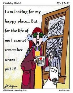 Maxine...I'm Looking For My Happy Place...But For The Life Of Me I Cannot Remember Where I Put It!