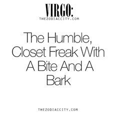 Zodiac Virgo: The Humble, Closet Freak With A Bite And A Bark. For