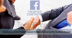 Facebook Launches Trusted Contacts To Help In Recovering The Facebook Account