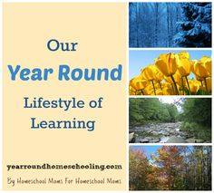 Our Year Round Lifestyle of Learning - http://www.yearroundhomeschooling.com/year-round-lifestyle-learning/