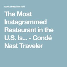 The Most Instagrammed Restaurant in the U.S. Is... - Condé Nast Traveler