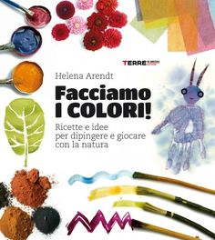 fare-i-colri-in-casa #libro Recycled Art Projects, Upcycled Crafts, Outdoor Education, Handmade Toys, The Magicians, Graphic Illustration, Activities For Kids, My Books, Recycling
