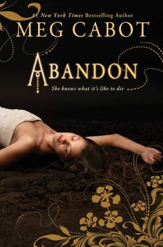 Abandon by Meg Cabot - Love her style & this one has elements inspired by Dante's Inferno which has always been an interest of mine!