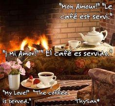 """L'Español """"Mon Amour!"""" """"Le café est servi."""" """"¡ Mi Amor!"""" """" El café es servido."""" """"My Love!"""" """"The coffee is served."""""""