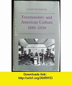 Freemasonry and American Culture, 1880-1930 (9780691047164) Lynn Dumenil , ISBN-10: 0691047162  , ISBN-13: 978-0691047164 ,  , tutorials , pdf , ebook , torrent , downloads , rapidshare , filesonic , hotfile , megaupload , fileserve