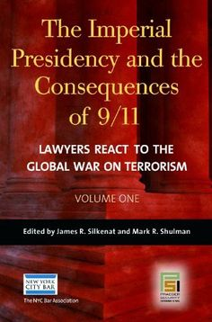 The Imperial Presidency and the Consequences of 9/11 [Two Volumes]: Lawyers React to the Global War on Terrorism (Praeger Security International) by Mark R. Shulman. $150.00. Publisher: Praeger (February 19, 2007). Publication: February 19, 2007. 520 pages