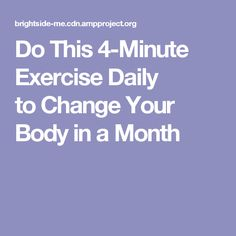 DoThis 4-Minute Exercise Daily toChange Your Body inaMonth