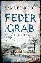 Rezension: Federgrab - Samuel Bjork - Thriller, Krimi, Psychothriller
