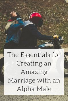 The Essentials for Creating an Amazing Marriage with an Alpha Male