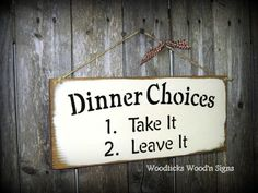 Wooden Kitchen Sign, Dinner Choices, Funny Wood Sign, Gift for Mom, Kitchen Decor, Cafe Sign, Rustic Wooden Sign, Dinner Sign by Woodticks on Etsy https://www.etsy.com/listing/89618348/wooden-kitchen-sign-dinner-choices-funny