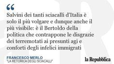 """""""Oggi gli sciacalli d'Italia di nuovo si avventano sulle vittime. Non più per strappare vestiti e gioielli, ma per fare di quei poveri corpi"""