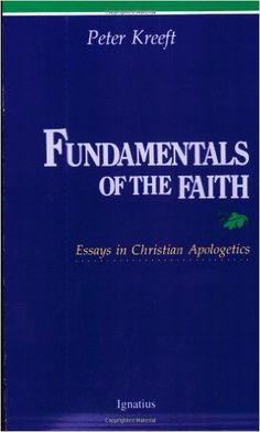 Fundamentals of the Faith: Essays in Christian Apologetics: Peter Kreeft: 9780898702026: Amazon.com: Books