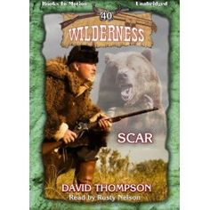 Scar by David Thompson, read by Rusty Nelson. Wilderness Series audiobook #40. Get your copy of all these great audiobooks today!
