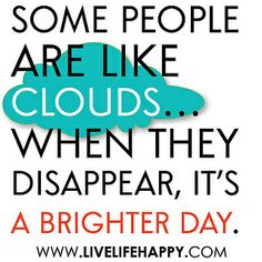 """""""Some people are like clouds...when they disappear, it's a brighter day."""" by deeplifequotes, via Flickr"""