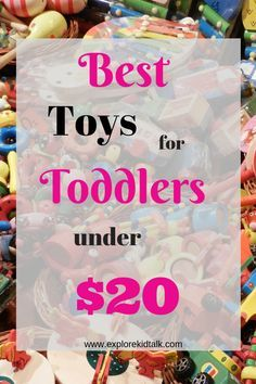 Best Toddler Toys Under 20 Get Educational And Fun Toys For Your Toddler Without Breaking The Bank Le Best Toddler Toys Toddler Toys Toddler Christmas Gifts