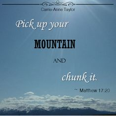 Matthew 17:20 Matthew 17, Move Mountains, New Journey, Carry On, No Worries, Faith, Strong, Hand Luggage, Carry On Luggage