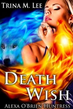 Death Wish (Alexa O'Brien Huntress Book 5) by Trina M. Lee, http://www.amazon.com/dp/B008I5CDP4/ref=cm_sw_r_pi_dp_ef0Frb1W3K2MR