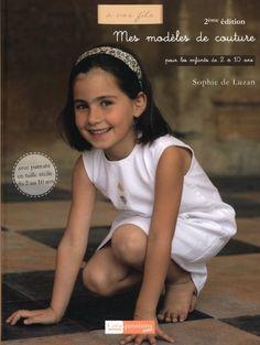 Mes modèles de couture pour les enfants de 2 à 10 ans 2nde édition: Amazon.fr: Sophie de Luzan: Livres