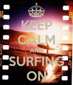 KEEP CALM AND SURFING ON