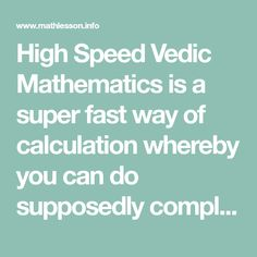 High Speed Vedic Mathematics is a super fast way of calculation whereby you can do supposedly complex calculations like 998 x 997 in less than five seconds flat