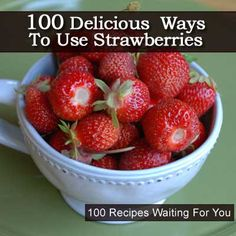 100 Fantastic Ways to Use Strawberries