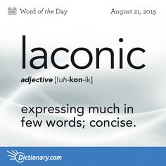 Laconic definition, using few words; expressing much in few words; concise: a laconic reply. Unusual Words, Weird Words, Rare Words, Powerful Words, Cool Words, Fancy Words, Big Words, Words To Use, Pretty Words