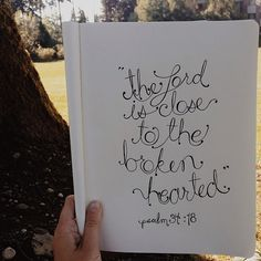 """""""the Lord is close to the brokenhearted."""" - psalm 34:18"""