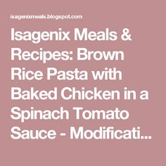 Isagenix Meals & Recipes: Brown Rice Pasta with Baked Chicken in a Spinach Tomato Sauce - Modifications for both Strict 30 and Maintenance Plans