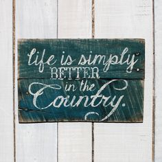 Rustic Country Hand Painted Reclaimed Pallet Wood Sign -  Life is Simply Better in the Country Porch Sign, Kitchen Sign, Country Decor by EverydayCreationsJen on Etsy https://www.etsy.com/listing/221267110/rustic-country-hand-painted-reclaimed