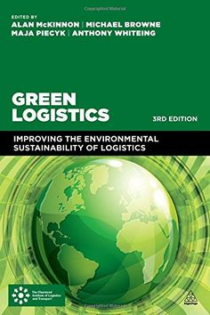 COMING SOON - Availability: http://130.157.138.11/record=  Green Logistics: Improving the Environmental Sustainability of Logistics: edited by Alan McKinnon, Michael Browne, Anthony Whiteing, Maja Piecyk