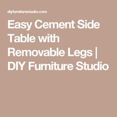 Easy Cement Side Table with Removable Legs | DIY Furniture Studio