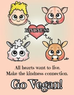 all hearts want to live, make the kindness connection, go #vegan ~ courtesy Wibo