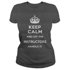 KEEP CALM AND LET THE INSTRUCTORS HANDLE IT T-Shirts, Hoodies (22.99$ ==► Order Here!)