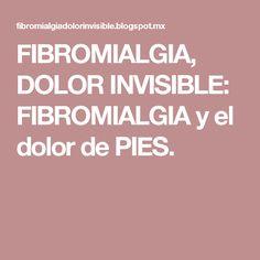 FIBROMIALGIA, DOLOR INVISIBLE: FIBROMIALGIA y el dolor de PIES.