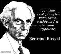 To smutne, że głupcy są tak pewni siebie... #Russell-Bertrand,  #Człowiek, #Głupota-i-naiwność, #Mądrość-i-wiedza, #Smutek