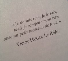 "Clo Roume on Victor Hugo, Le Rhin. english translation: ""I am nothing , I know , but I made ​​up my anything with a little bit of everything. Words Quotes, Me Quotes, Motivational Quotes, Inspirational Quotes, Poetry Quotes, Sayings, French Poems, French Quotes, Greek Quotes"