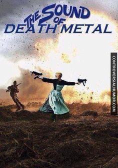 The Sound of Death Metal. I would have seen this movie...