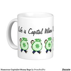Humorous Capitalist Money Bags Classic White Coffee Mug: Life is capital when you're a capitalist! Contact Prose & Pix to request design on other Zazzle products.