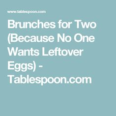 Brunches for Two (Because No One Wants Leftover Eggs) - Tablespoon.com