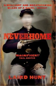 Neverhome: Amazon.co.uk: Laird Hunt: 9780099592921: Books