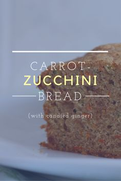 Carrot-Zucchini Bread with Candied Ginger.