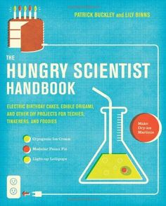 The Hungry Scientist Handbook: Electric Birthday Cakes, Edible Origami, and Other DIY Projects for Techies, Tinkerers, and Foodies by Patrick Buckley, http://www.amazon.com/dp/0061238686/ref=cm_sw_r_pi_dp_N6TTpb0ECNV37