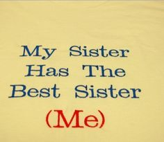 Sister Images with Sayings | ... Sister - My Sister has the best sister (Me) - Famous Sister Quotes
