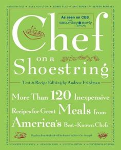 Chef on a Shoestring: More Than 120 Inexpensive Recipes for Great Meals from America's Best-Known Chefs