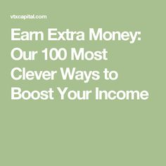 Earn Extra Money: Our 100 Most Clever Ways to Boost Your Income