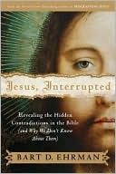 Jesus, Interrupted: Revealing the Hidden Contradictions in the Bible & Why We Don't Know About Them  by Bart D. Ehrman