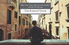 Why your teen high school student should study abroad: The Parents' Guide