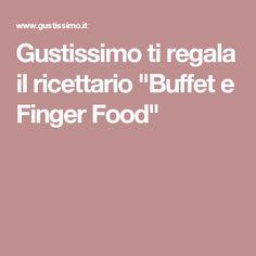 """Gustissimo ti regala il ricettario """"Buffet e Finger Food"""""""